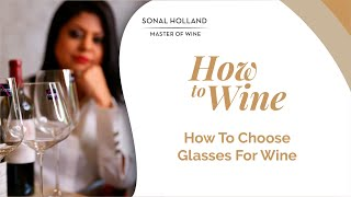How To Choose Glasses For Wine || Sonal Holland