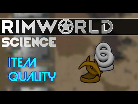 RimWorld Science: Item Quality — RimWorld Alpha 15 Build Quality SCIENCE!!!