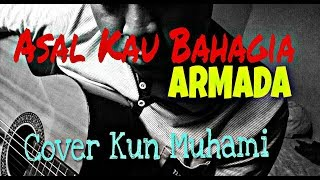 Download lagu Asal Kau Bahagia-Armada cover (Kun muhami)