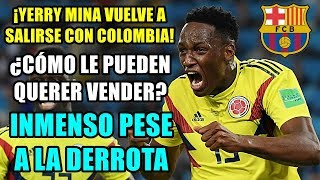 ¡YERRY MINA VUELVE A SALIRSE! ¿CÓMO PUEDE EL BARÇA QUERER VENDERLO? HÉROE CON COLOMBIA