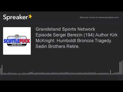 Episode Sergei Berezin (194):Author Kirk McKnight. Humboldt Broncos Tragedy. Sedin Brothers Retire.