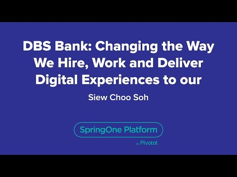 DBS Bank : Changing the Way We Hire, Work and Deliver Digital Experiences to Our Customers