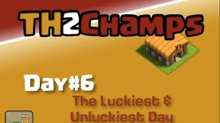 """Clash of Clans TH2 to Champions, Day#6: """"Luckiest & Unluckiest Day"""""""