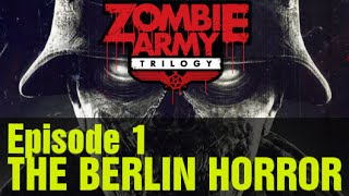 "ZOMBIE ARMY TRILOGY Gameplay Walkthrough Episode 1 ""The Berlin Horror"""