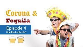 Corona & Tequila - Episode 4