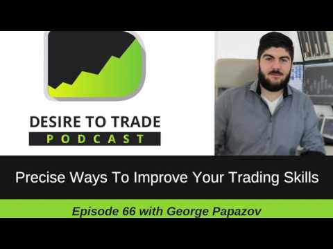 Precise Ways To Improve Your Trading Skills – George Papazov | Trader Interview (066)