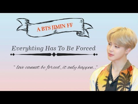 {BTS Jimin FF} Everything Has To Be Forced (Episode 1) || READ DESCRIPTION ||