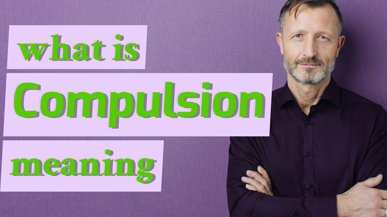 Download Compulsion | Definition of compulsion