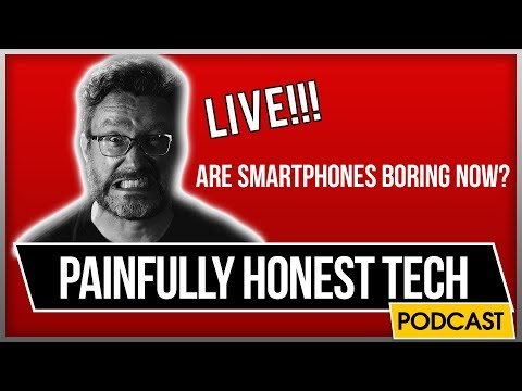 Are Smartphones Boring Now? | Painfully Honest Tech Podcast