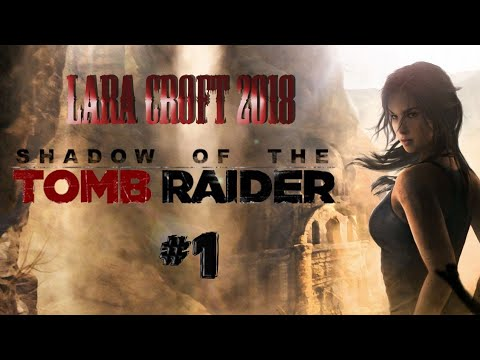 SHADOW OF THE TOMB RAIDER | LARA CROFT 2018 | Прохождение #1