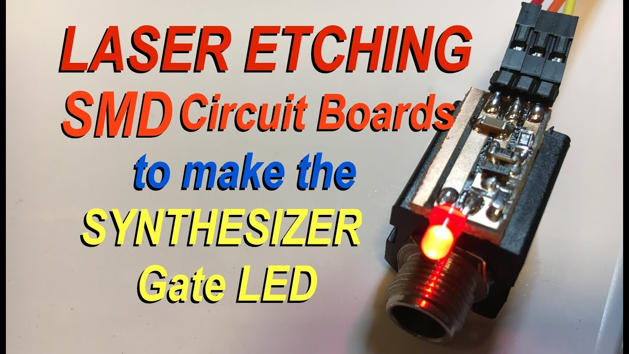 Laser Etching Pcb Smd Circuit Board To Make Synth Gate Led Youtube How Etch A