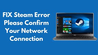 FIX Steam Error Please Confirm Your Network Connection [UPDATED]