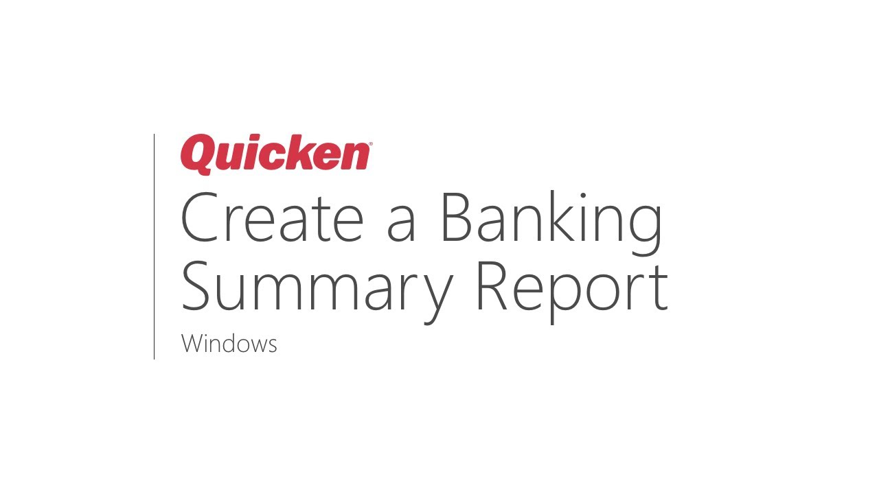 Quicken for Windows - How to create a Banking Summary Report