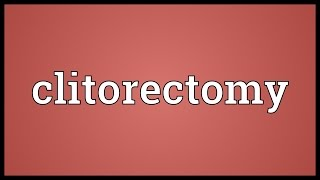 Clitorectomy Meaning