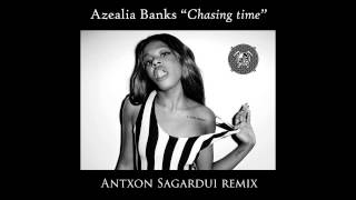 Azealia Banks - Chasing Time (Antxon Sagardui Remix)