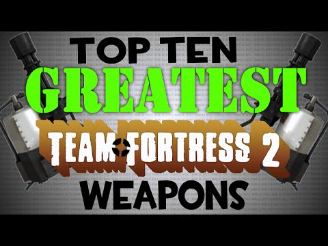 The Top Ten Greatest Team Fortress 2 Weapons