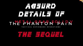 The Absurd Details of MGSV: The Sequel