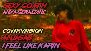 Sexy Goath - Anya Geraldine Cover Anjasab - I Feel Like Karin