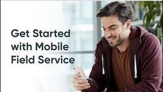 Getting Started with the Field Service Mobile App