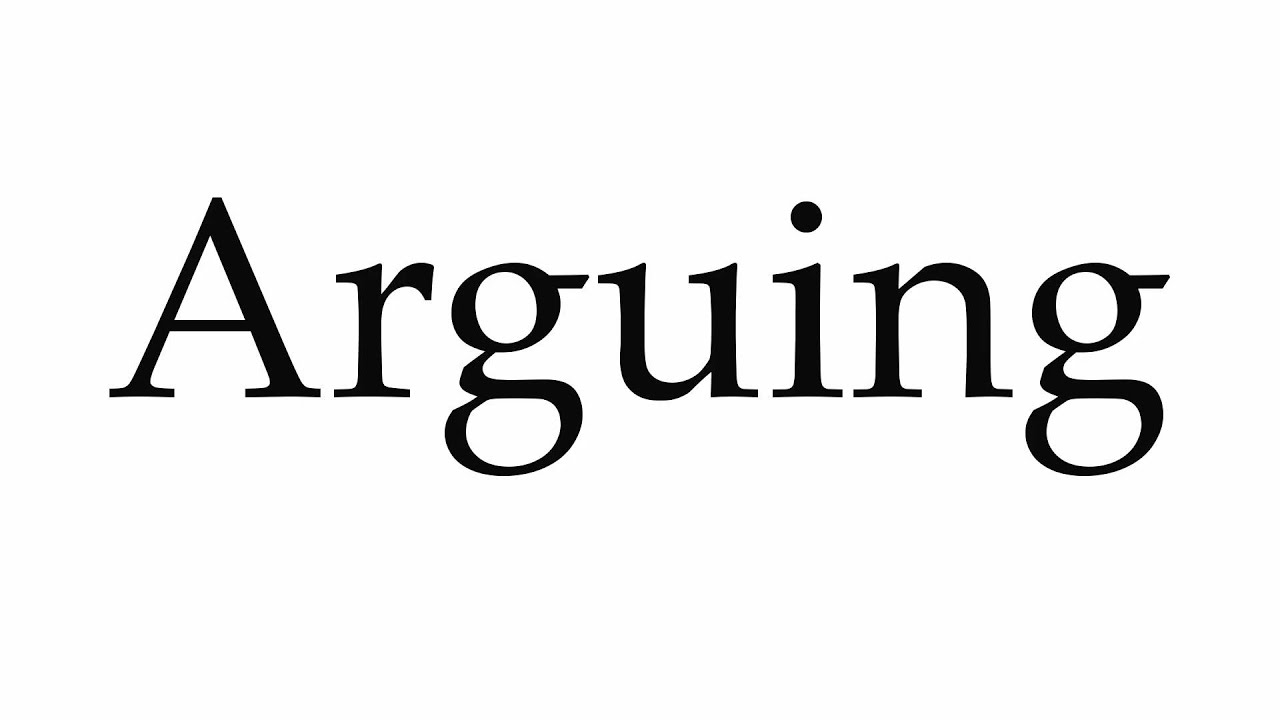 How to Pronounce Arguing