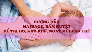 Kinh nghiệm hay cho mẹ | Hướng dẫn Massage, bấm huyệt để trị ho, khò khè, ngạt mũi cho trẻ