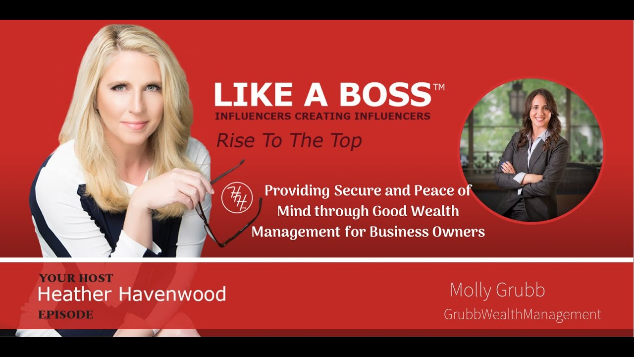 Providing Secure and Peace of Mind with Good Wealth Management for Business Owners with Molly Grubb