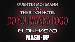 Quentin Mosimann VS. The Bitch Hotel - Do You Wanna POGO (Elon Hadad Mash - Up)