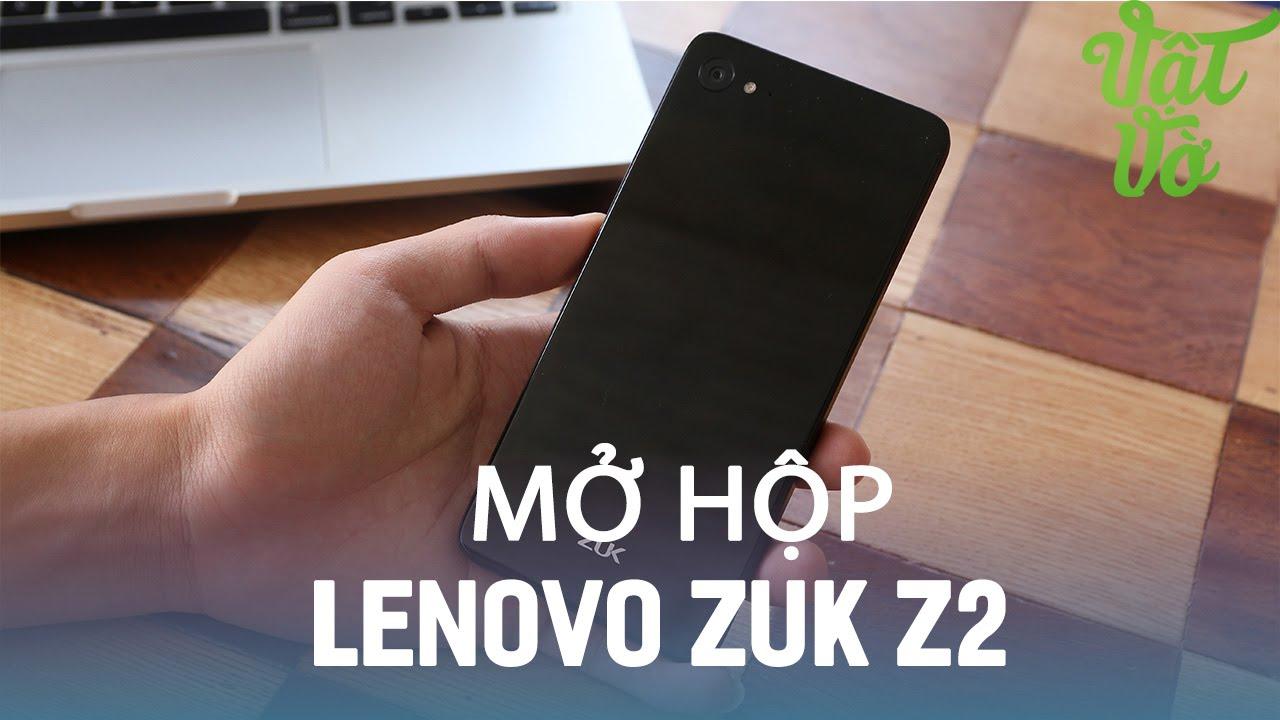 Vật Vờ| Mở hộp Lenovo ZUK Z2: Snapdragon 820, 4GB RAM, giá tầm trung