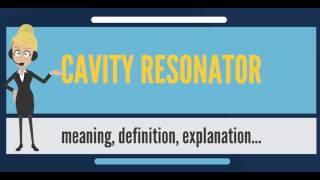 What is CAVITY RESONATOR? What does CAVITY RESONATOR mean? CAVITY RESONATOR meaning & explanation