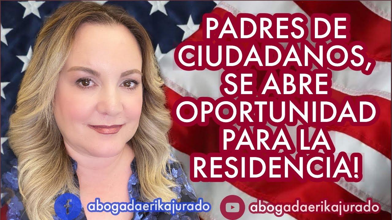 PADRES DE CIUDADANOS: SE ABRE OPORTUNIDAD PARA LA RESIDENCIA!