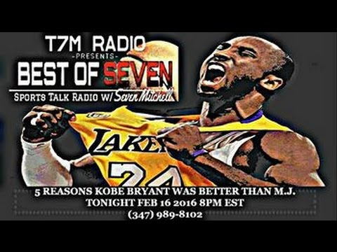 5 REASONS KOBE BRYANT WAS BETTER THAN JORDAN -T7M RADIO