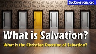 What is Salvation? | What is the Christian Doctrine of Salvation? | GotQuestions.org