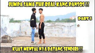 PART 5 !! JUMPA SAMA THE REAL KANG PANSOS !