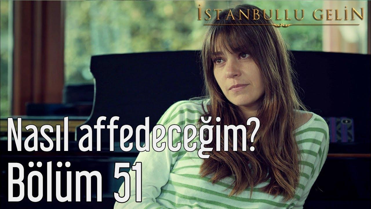 İstanbullu Gelin 51. Bölüm - Nasıl Affedeceğim?