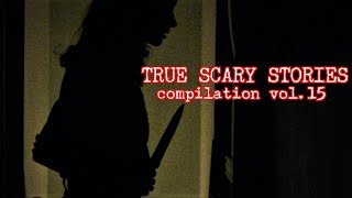 10 TRUE SCARY STORIES [Compilation Vol.15]
