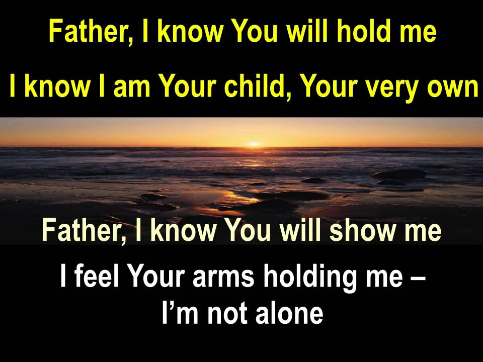 Lyric all i know lyrics : Father I Want You to Hold Me by Rita Springer with lyrics in HD ...