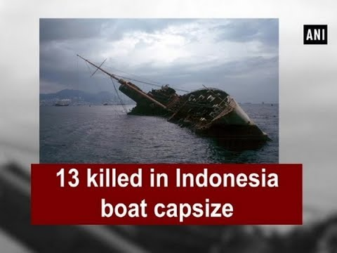 13 killed in Indonesia boat capsize - ANI News