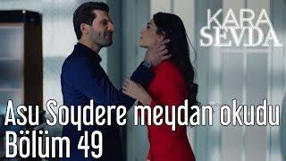 Скачать Kara Sevda 49 Bölüm Asu Soydere Meydan Okudu