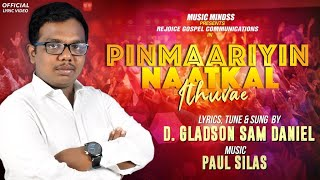 Pinmaariyin Naatkal Ithuvae| Gladson Sam Daniel |  Latest Worship Song | Official Lyric Video|HD