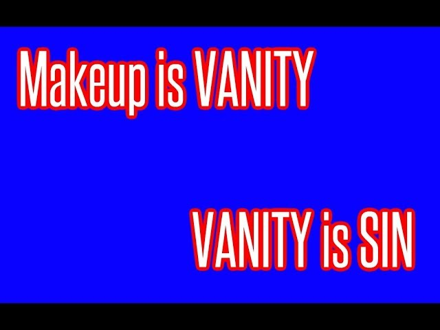 Wearing Makeup (VANITY) is Sin - Jesus is LORD