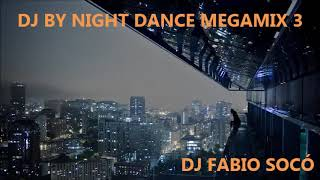 DJ BY NIGHT DANCE MEGAMIX 3 - DJ FABIO SOCÓ