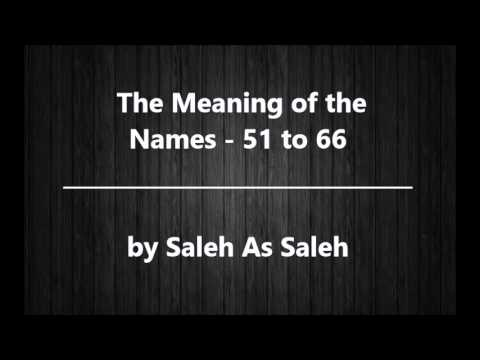 5) The Meaning of the Names: 51 to 66 - By Saleh As Saleh