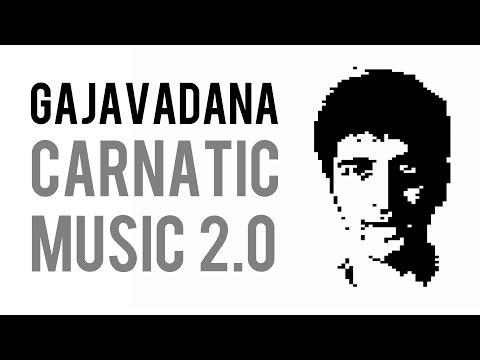 Carnatic Music 2.0 - Gajavadana - Mahesh Raghvan