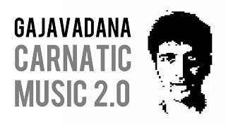 Carnatic Music 2.0 - Gajavadana