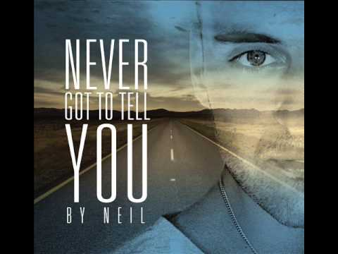 Never got to tell you - Neil