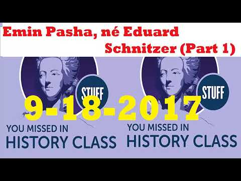 STUFF YOU MISSED IN HISTORY CLASS: Emin Pasha, né Eduard Schnitzer (Part 1) Updates 9-18-2017