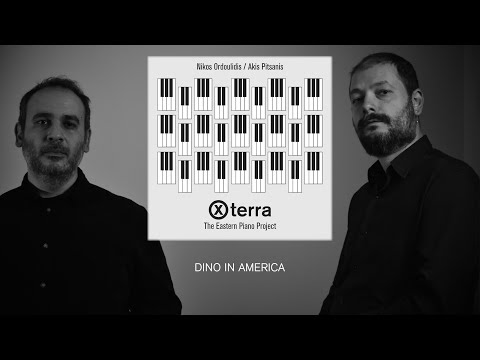 X-Terra / Dino in America / Nikos Ordoulidis & Akis Pitsanis / The Eastern Piano Project