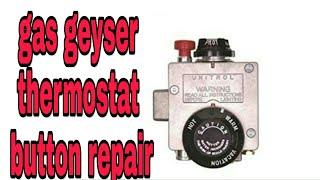 Gas Geyser thermostat Repair button