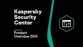 Kaspersky Security Center Product Overview 2014
