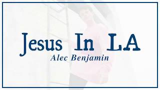 Alec Benjamin - Jesus in LA | Lyrics